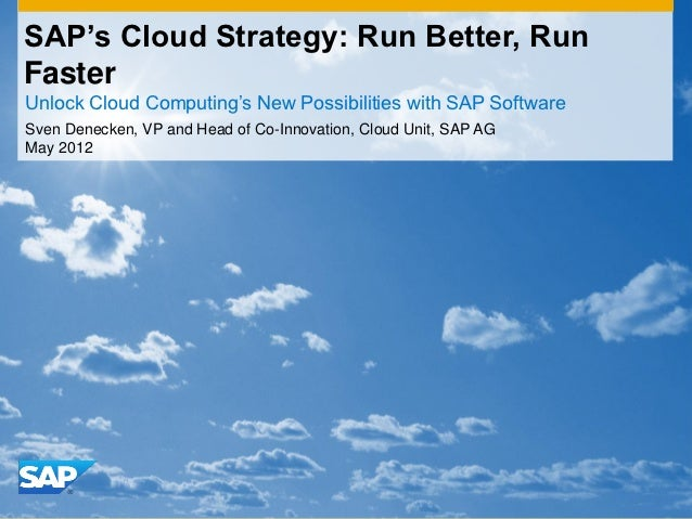 SAP's Cloud Strategy: Run Better, RunFasterUnlock Cloud Computing's New Possibilities with SAP SoftwareSven Denecken, VP a...