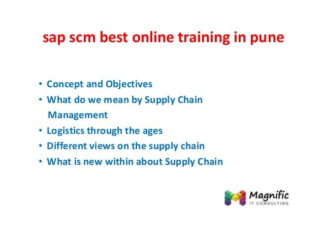 sap scm best online training in pune • Concept and Objectives • What do we mean by Supply Chain Management • Logistics thr...
