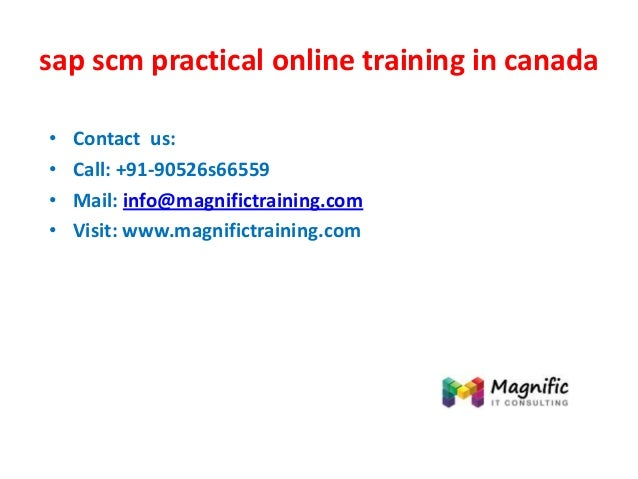 sap scm practical online training in canada • Contact us: • Call: +91-90526s66559 • Mail: info@magnifictraining.com • Visi...