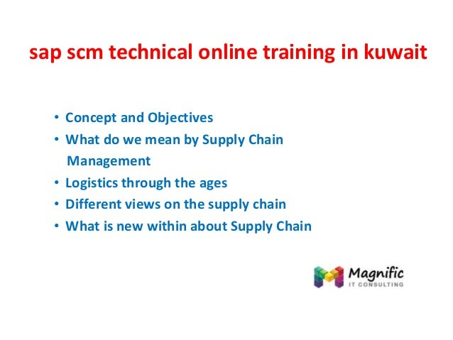 sap scm technical online training in kuwait • Concept and Objectives • What do we mean by Supply Chain Management • Logist...