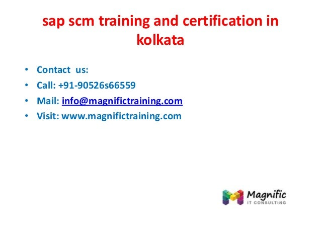 sap scm training and certification in kolkata • Contact us: • Call: +91-90526s66559 • Mail: info@magnifictraining.com • Vi...