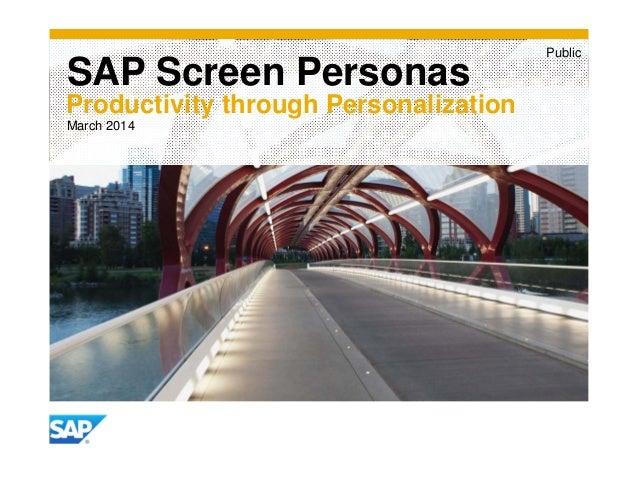 SAP Screen Personas Productivity through Personalization Public March 2014