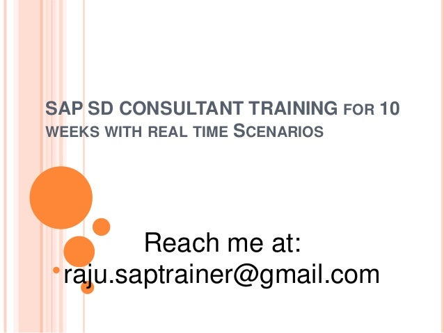 SAP SD CONSULTANT TRAINING FOR 10WEEKS WITH REAL TIME SCENARIOSReach me at:raju.saptrainer@gmail.com