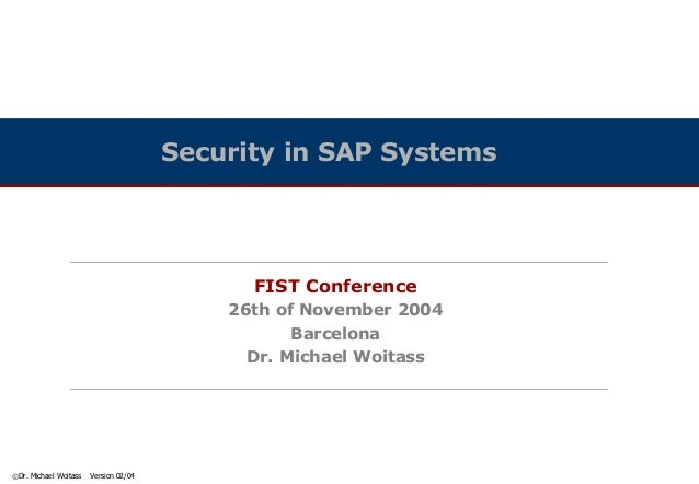 Security in SAP Systems                                             FIST Conference                                       ...