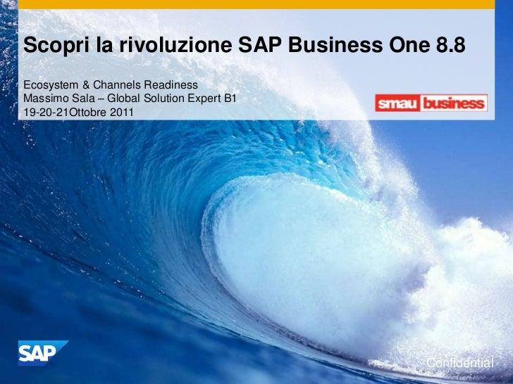 Scopri la rivoluzione SAP Business One 8.8Ecosystem & Channels ReadinessMassimo Sala – Global Solution Expert B119-20-21Ot...