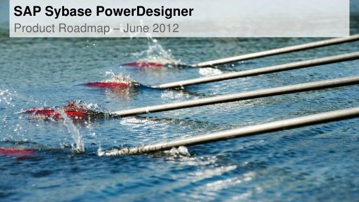 SAP Sybase PowerDesignerProduct Roadmap – June 2012