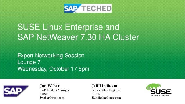 SUSE Linux Enterprise andSAP NetWeaver 7.30 HA ClusterExpert Networking SessionLounge 7Wednesday, October 17 5pm       Jan...
