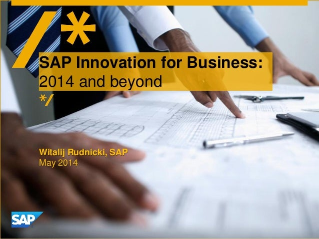Witalij Rudnicki, SAP May 2014 SAP Innovation for Business: 2014 and beyond