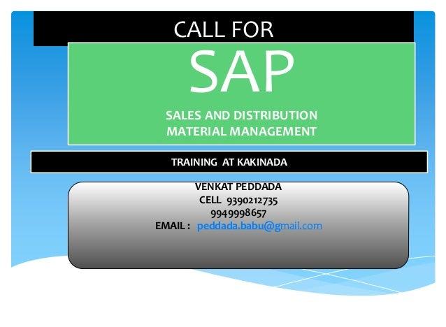 CALL FOR SAPSALES AND DISTRIBUTION MATERIAL MANAGEMENT TRAINING AT KAKINADA VENKAT PEDDADA CELL 9390212735 9949998657 EMAI...