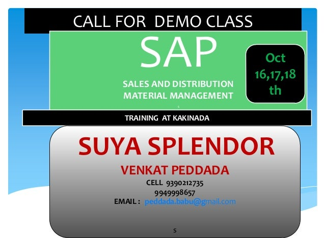 CALL FOR DEMO CLASS  SAP SALES AND DISTRIBUTION MATERIAL MANAGEMENT  Oct 16,17,18 th  S  TRAINING AT KAKINADA  SUYA SPLEND...