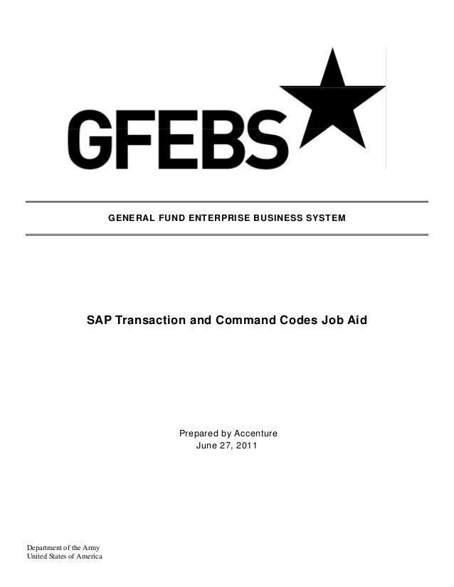 GENERAL FUND ENTERPRISE BUSINESS SYSTEM                   SAP Transaction and Command Codes Job Aid                       ...