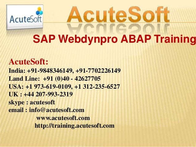 SAP Webdynpro ABAP Training AcuteSoft: India: +91-9848346149, +91-7702226149 Land Line: +91 (0)40 - 42627705 USA: +1 973-6...