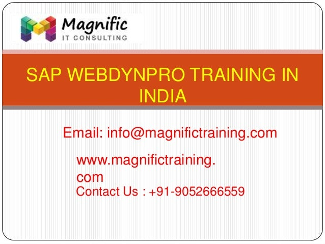 SAP WEBDYNPRO TRAINING IN INDIA www.magnifictraining. com Contact Us : +91-9052666559 Email: info@magnifictraining.com