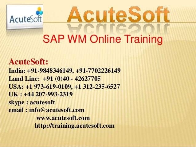 SAP WM Online Training AcuteSoft: India: +91-9848346149, +91-7702226149 Land Line: +91 (0)40 - 42627705 USA: +1 973-619-01...