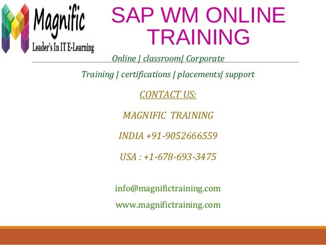 SAP WM ONLINE TRAINING Online | classroom| Corporate Training | certifications | placements| support CONTACT US: MAGNIFIC ...