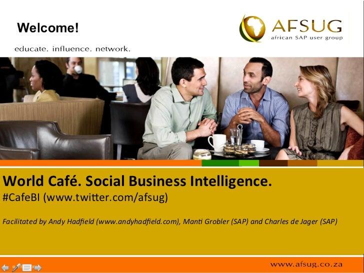 World Café. Social Business Intelligence. #CafeBI (www.twi.er.com/afsug)  Facilitated by Andy Hadfiel...
