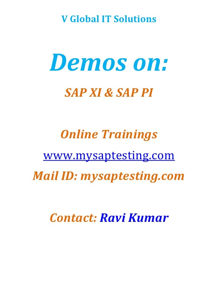 Demos on:<br />SAP XI & SAP PI<br />Online Trainings <br />www.mysaptesting.com<br />Mail ID: mysaptesting.com<br />Contac...