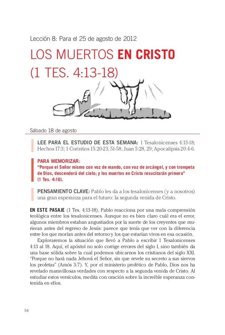 Lección 8: Para el 25 de agosto de 2012     LOS MUERTOS EN CRISTO     (1 TES. 4:13-18)     Sábado 18 de agosto        LEE ...