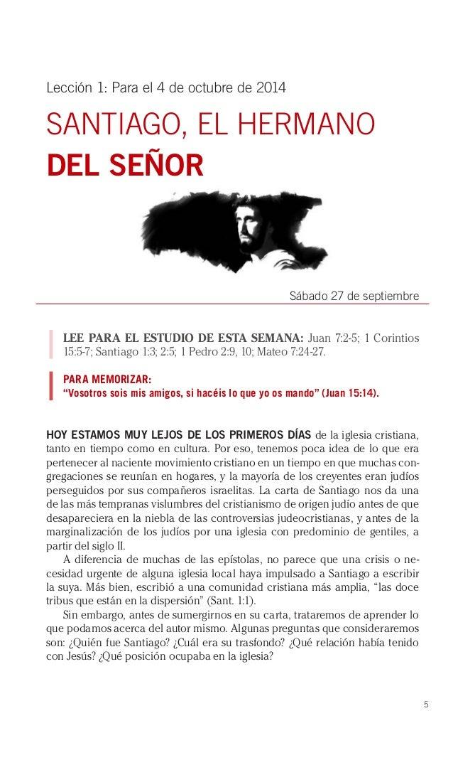 5  Lección 1: Para el 4 de octubre de 2014  SANTIAGO, EL HERMANO DEL SEÑOR  Sábado 27 de septiembre  LEE PARA EL ESTUDIO D...