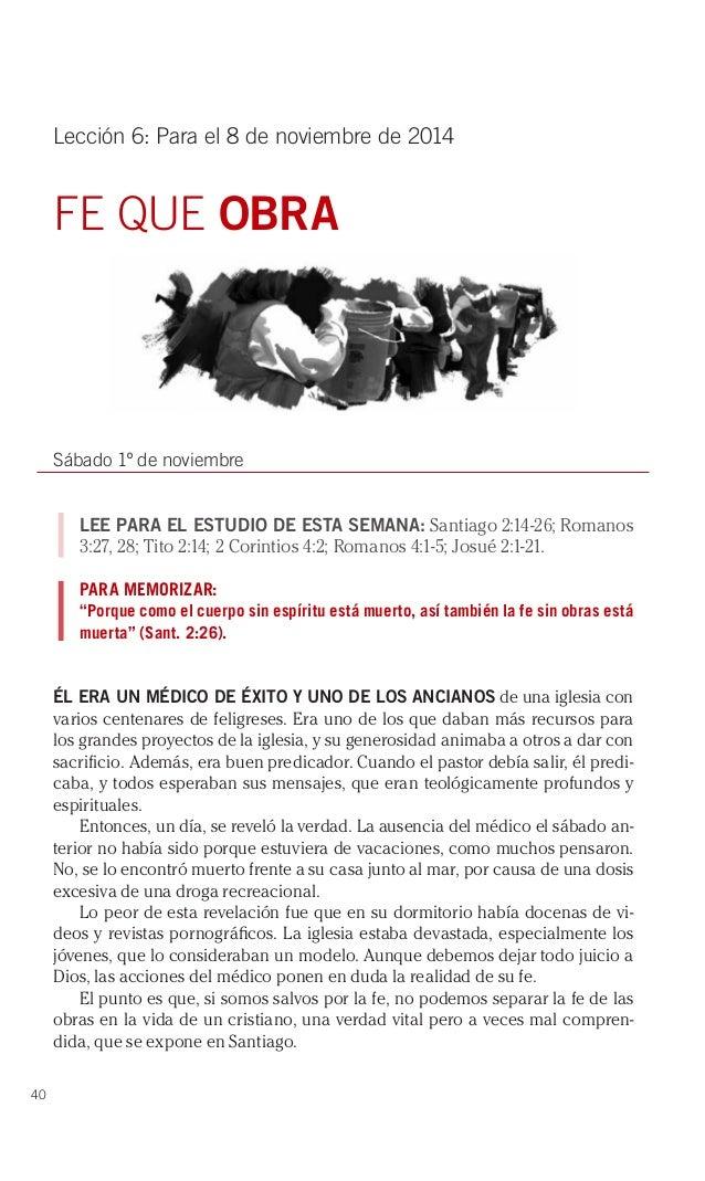 40  Lección 6: Para el 8 de noviembre de 2014  FE QUE OBRA  Sábado 1º de noviembre  LEE PARA EL ESTUDIO DE ESTA SEMANA: Sa...