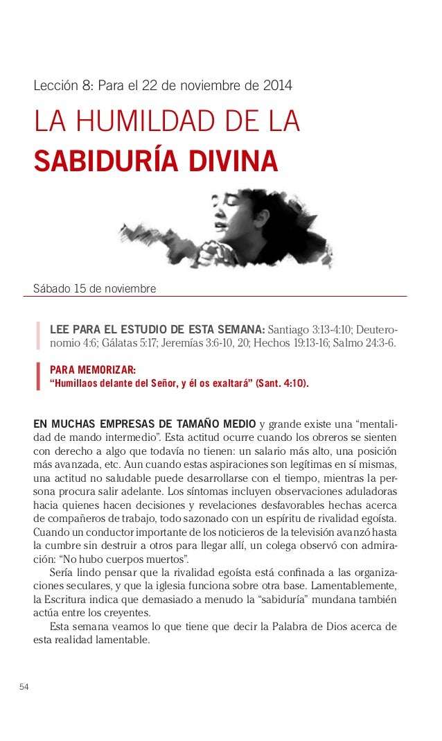 54  Lección 8: Para el 22 de noviembre de 2014  LA HUMILDAD DE LA  SABIDURÍA DIVINA  Sábado 15 de noviembre  LEE PARA EL E...