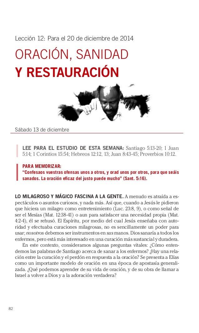 82  Lección 12: Para el 20 de diciembre de 2014  ORACIÓN, SANIDAD  Y RESTAURACIÓN  Sábado 13 de diciembre  LEE PARA EL EST...