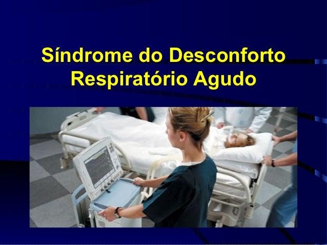Síndrome do Desconforto   Respiratório Agudo