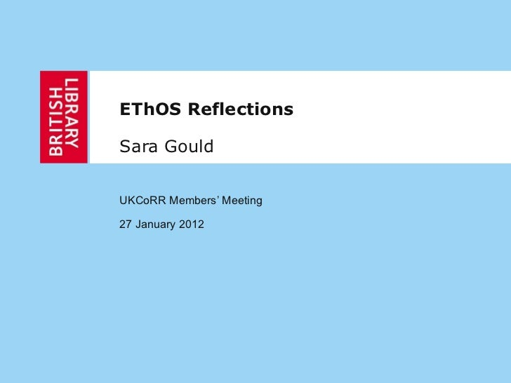 EThOS Reflections Sara Gould UKCoRR Members' Meeting 27 January 2012