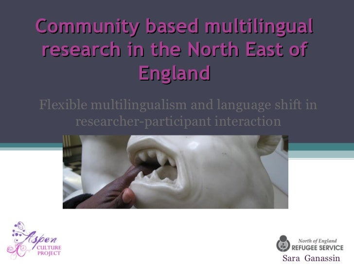 Community based multilingual research in the North East of           EnglandFlexible multilingualism and language shift in...