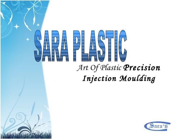 SARA PLASTIC Art Of Plastic  Precision  Injection Moulding