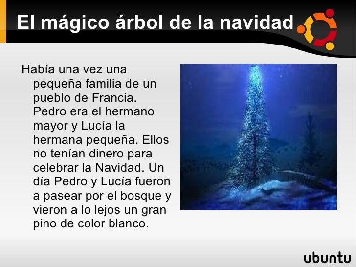 El mágico árbol de la navidad <ul><li>Había una vez una pequeña familia de un pueblo de Francia. Pedro era el hermano mayo...