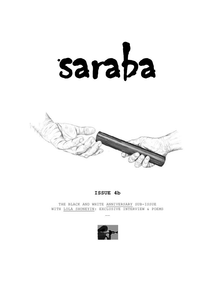 saraba                  ISSUE 4b   THE BLACK AND WHITE ANNIVERSARY SUB-ISSUEWITH LOLA SHONEYIN: EXCLUSIVE INTERVIEW & POEM...