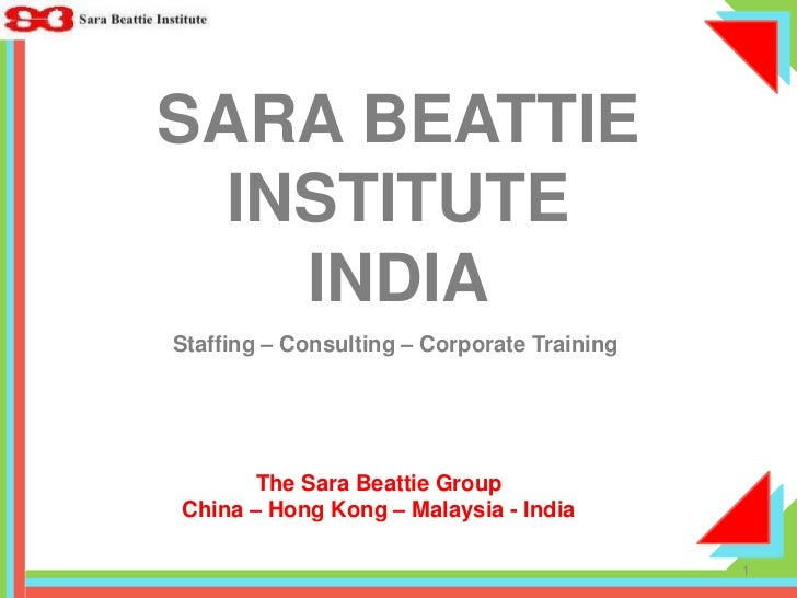 SARA BEATTIE INSTITUTEINDIA<br />Staffing – Consulting – Corporate Training<br />The Sara Beattie Group<br />China – Hong ...
