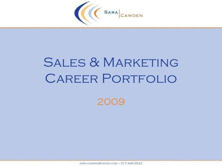Sales & Marketing Career Portfolio 2009 sara.camden@yahoo.com – 317.440.0522