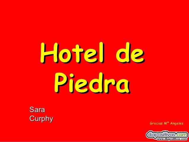Hotel de   PiedraSaraCurphy             Gracias Mª Angeles