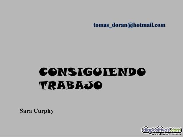 CONSIGUIENDO      TRABAJOSara Curphy