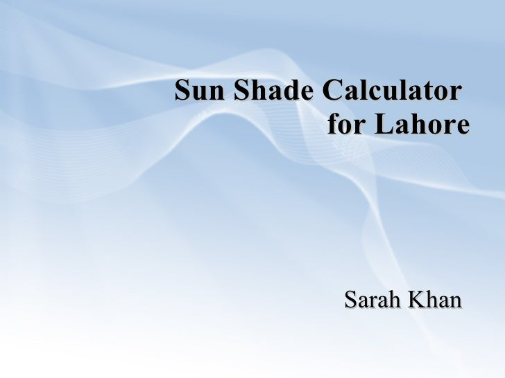 Sun Shade Calculator  for Lahore Sarah Khan