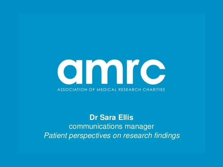 Dr Sara Ellis        communications managerPatient perspectives on research findings