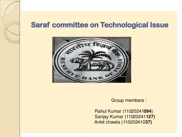 Saraf committee on Technological Issue                        Group members :                 Rahul Kumar (11020241094)   ...