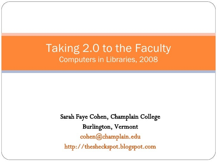 Sarah Faye Cohen, Champlain College Burlington, Vermont [email_address] http://thesheckspot.blogspot.com Taking 2.0 to the...