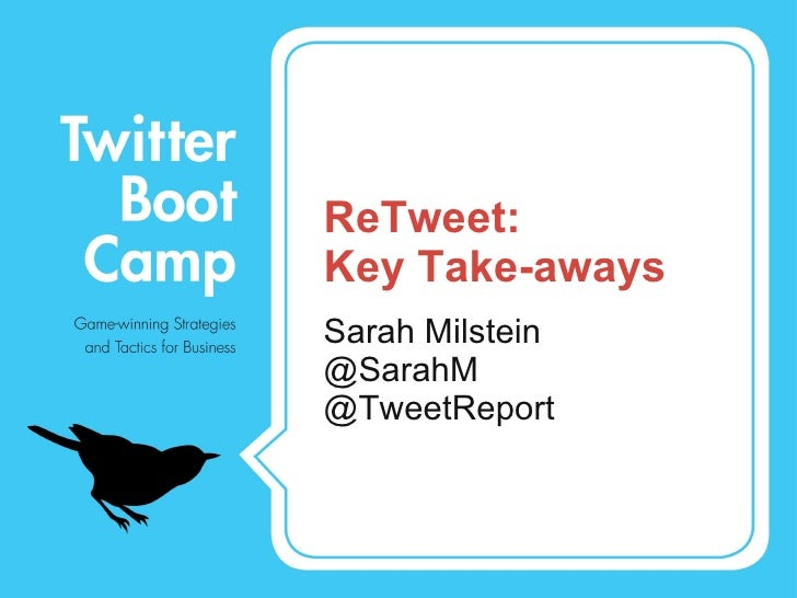 ReTweet:  Key Take-aways <ul><li>Sarah Milstein  </li></ul><ul><li>@SarahM </li></ul><ul><li>@TweetReport </li></ul>