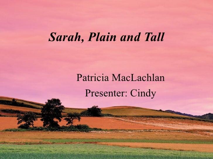 Sarah, Plain and Tall Patricia MacLachlan Presenter: Cindy
