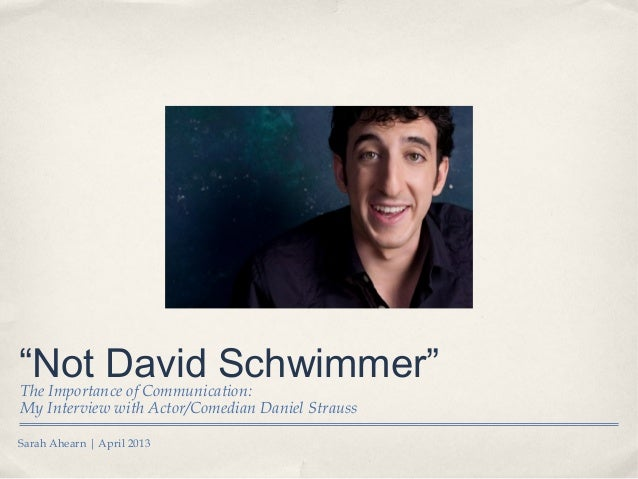 "Sarah Ahearn | April 2013""Not David Schwimmer""The Importance of Communication:My Interview with Actor/Comedian Daniel Stra..."