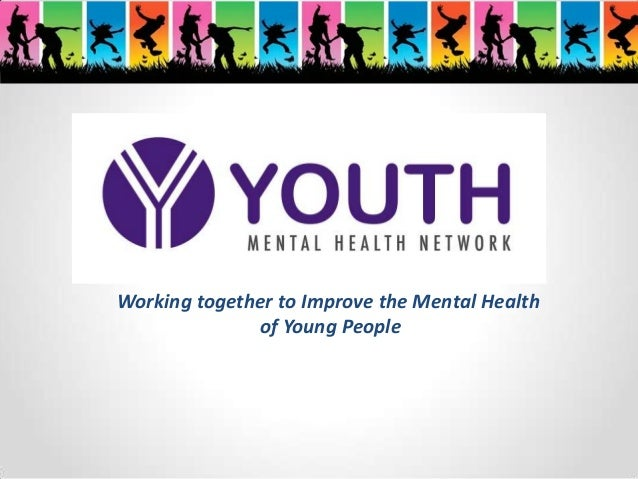 Working together to Improve the Mental Health of Young People