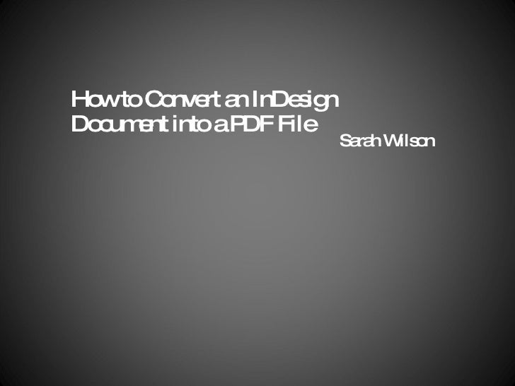 How to Convert an InDesign Document into a PDF File Sarah Wilson