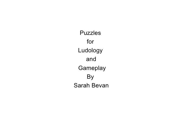 <ul><li>Puzzles  </li></ul><ul><li>for  </li></ul><ul><li>Ludology  </li></ul><ul><li>and </li></ul><ul><li>Gameplay </li>...