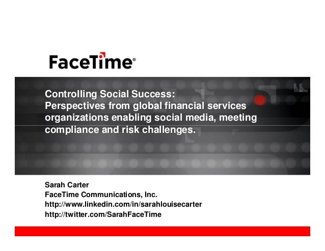 Controlling Social Success: Perspectives from global financial services organizations enabling social media, meeting compl...