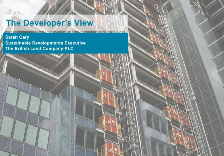"""The Developer""""s View Sarah Cary Sustainable Developments Executive The British Land Company PLC                           ..."""