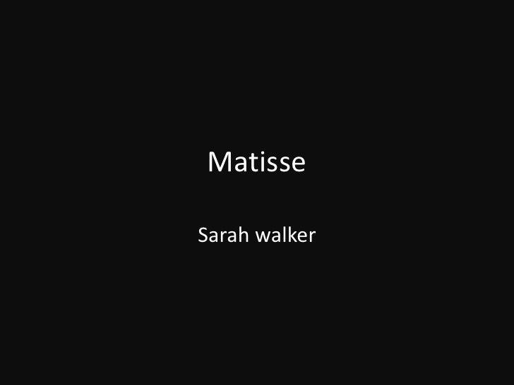 Matisse<br />Sarah walker<br />