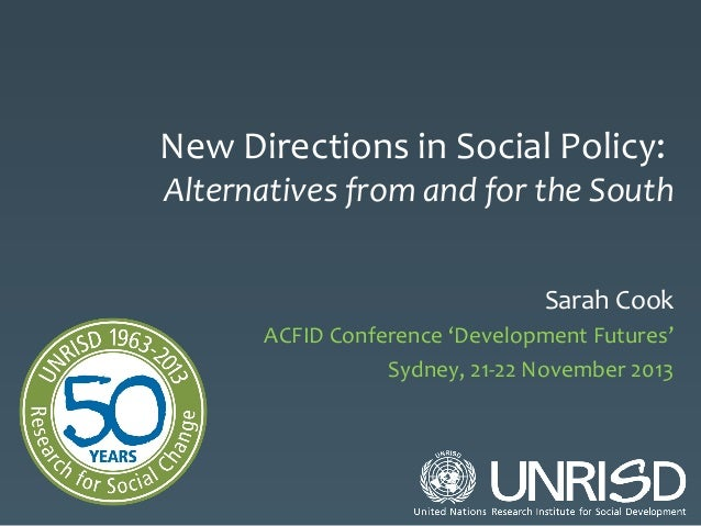 New Directions in Social Policy:  Alternatives from and for the South Sarah Cook ACFID Conference 'Development Futures' Sy...